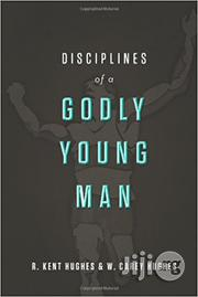 Disciplines of a Godly Young Man by Kent Hughes | Books & Games for sale in Lagos State, Ikeja