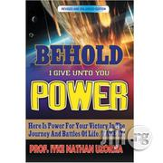 Behold I Give Unto You Power By Prof. Iyke Nathan Uzorma | Books & Games for sale in Lagos State, Ikeja