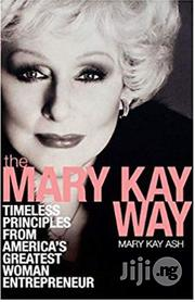 The Mary Kay Way: Timeless Principles From America's Greatest Woman Entrepreneur | Books & Games for sale in Lagos State, Surulere