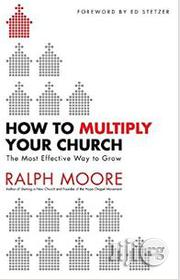 How To Multiply Your Church: The Most Effective Way To Grow | Books & Games for sale in Lagos State, Surulere