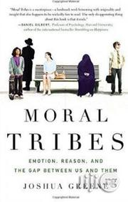 Moral Tribes {Emotion, Reason, Ad The Gap Between US And Them} Joshua Greene | Books & Games for sale in Lagos State, Surulere