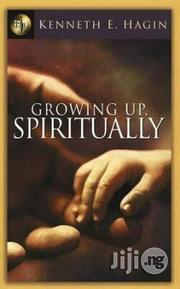 Growing Up Spiritually By Kenneth E. Hagin | Books & Games for sale in Lagos State, Apapa
