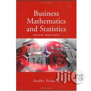 Business Mathematics and Statistics 6th Edition by Andre Francis | Books & Games for sale in Lagos State, Ikeja
